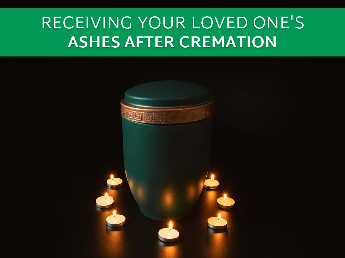 Receiving Your Loved One's Ashes after Cremation